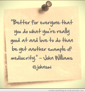 John Williams Mediocrity Quote