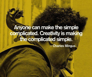 Creativity is making the complicated simple.