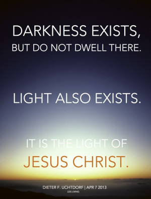 dwell there. Light also exists . . . it is the light of Jesus Christ ...