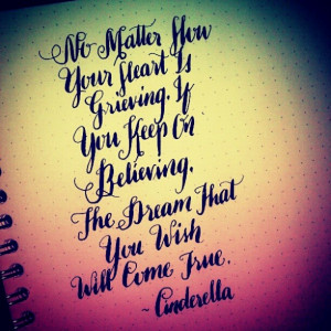 keep on believing, the dream that you wish will come true ~Cinderella ...