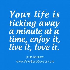 Enjoy your life quotes, love your life quotes, Julia Doherty Quotes