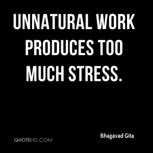 Stress at Work Quotes Unnatural Work Produces Too Much Stress