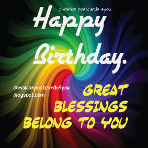 ... Happy Birthday. Great Blessings to you. Christian quotes on birthday