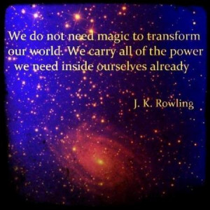 We do not need magic to transform our world. We carry all of the power ...