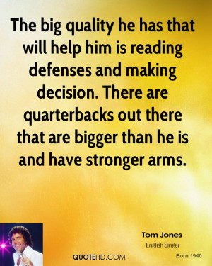 The big quality he has that will help him is reading defenses and ...