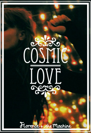 Never Let Me Go Florence And The Machine. Cosmic Love Quotes. View ...