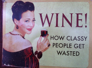 are classy but sure are fun ;) Tins Signs, Metals Signs, Wine Quotes ...