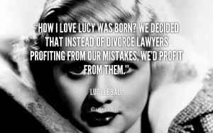 Lucille Ball I Love Lucy Quotes -ball-how-i-love-lucy-was-