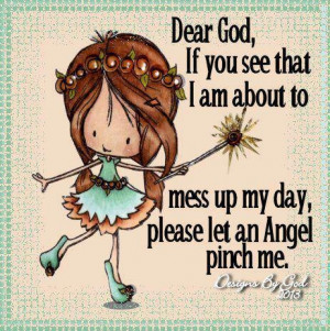 God, If You See That I Am About To Mess Up My Day, Please Let An Angel ...