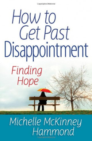 ... to Get Past Disappointment: Finding Hope (Matters of the Heart Series
