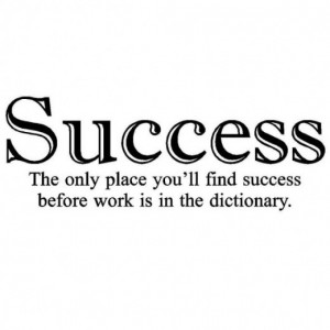 The Only Place You'll Find Success Before Work is in the Dictionary ...