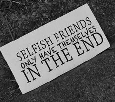 quotes about selfishness | Quotes about Selfish Friends More
