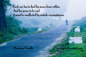... it must be unaffected by outside circumstances. – Mahatma Gandhi
