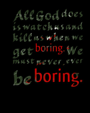 3554-all-god-does-is-watch-us-and-kill-us-when-we-get-boring-we.png