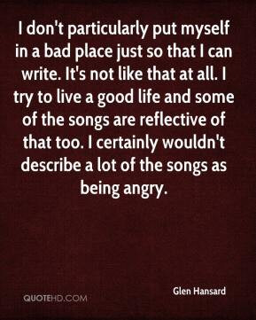 ... wouldn't describe a lot of the songs as being angry. - Glen Hansard