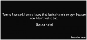 Faye said, I am so happy that Jessica Hahn is so ugly, because now ...