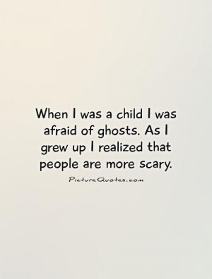 Scary Quotes About Ghosts Growing up quotes scary quotes