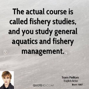 ... studies, and you study general aquatics and fishery management