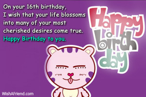 On your 16th birthday, I wish that your life blossoms into many of ...