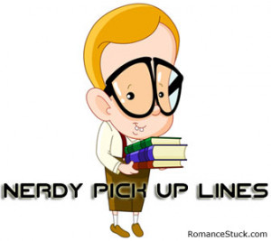 The best and nerdiest nerdy pick up lines to use on guys and girls ...