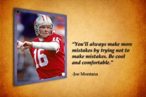 Joe Montana, the best quote I ever heard about him was, Montana was ...