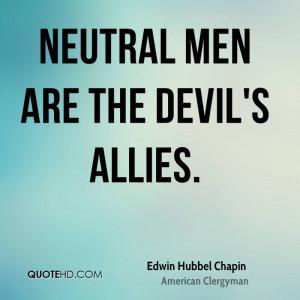 Neutral men are the devil's allies.