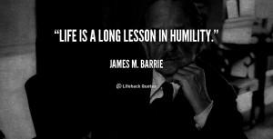 Life Long Lesson Humility...
