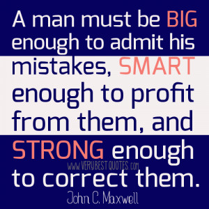 ... from them, and strong enough to correct them. ~John C. Maxwell quotes