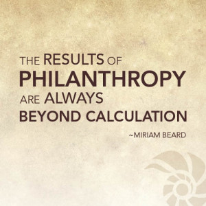 philanthropy are always beyond caluculation.