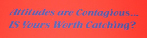 Wall Graphic Quote: Attitudes are Contagious... is yours Worth ...