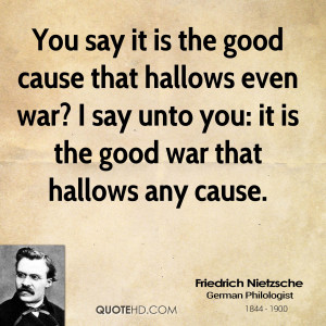 good cause that hallows even war? I say unto you: it is the good war ...