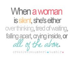 When a woman is silent, she's either over thinking, tired of waiting ...