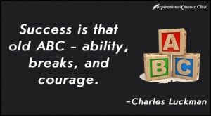 charles luckman quotes success is that old abc ability breaks and ...