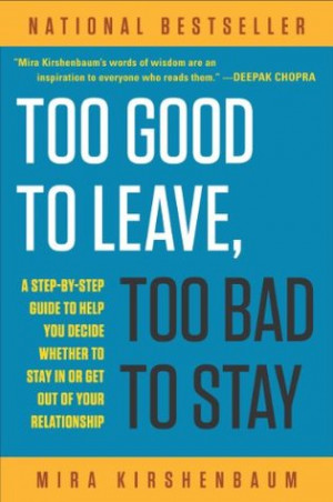 Too Good to Leave, Too Bad to Stay: A Step-by-Step Guide to Help You ...