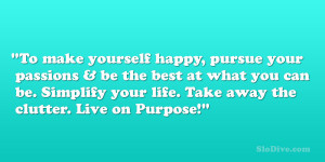 ... can be. Simplify your life. Take away the clutter. Live on Purpose