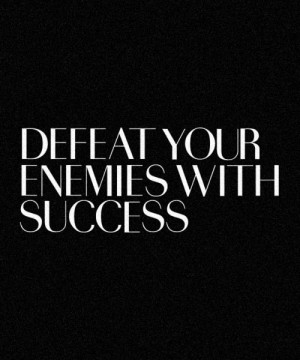 Defeat your enemies with success