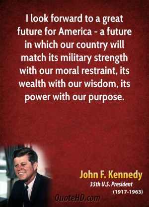 look forward to a great future for America - a future in which our ...