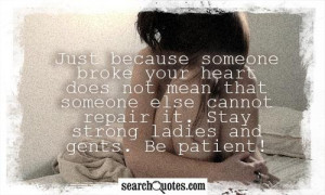 your heart does not mean that someone else cannot repair it. Stay ...
