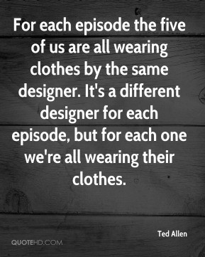 Ted Allen - For each episode the five of us are all wearing clothes by ...