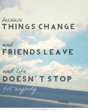 Things Change Quote Friends and Leave