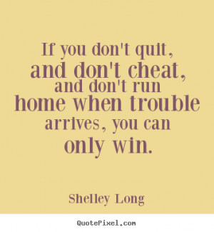 ... - If you don't quit, and don't cheat, and don't run home when