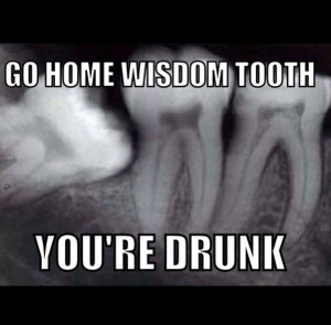 Go home wisdom tooth. You're drunk! #Dentist #Dental Jokes #Hygienist ...