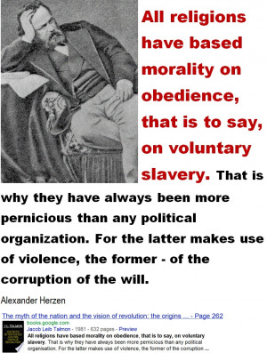 ... obedience, that is to say, on voluntary slavery. - Alexander Herzen