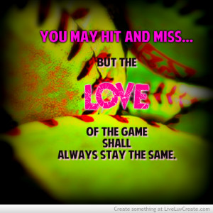 ... inspirational, life, love, love of the game, quote, quotes, softball