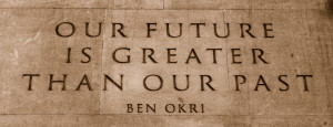 Wisdom Quote Our Future is Greater than our Past Wisdom Quote Our