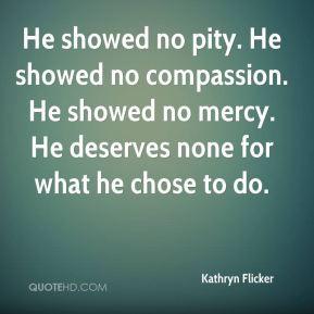 He showed no pity. He showed no compassion. He showed no mercy. He ...