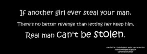 If another girl ever steal your man. There's no better revenge than ...