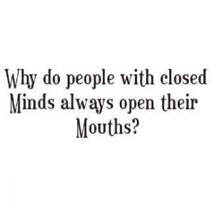 Why do people with closed minds open their mouths shirt