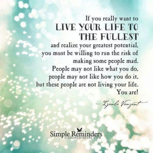 Live your life to the fullest!