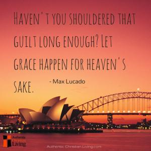 Haven't you shouldered that guilt long enough? Let grace happen for ...